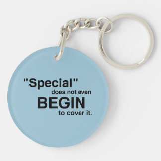 Special Does Not Even Begin To Cover It Double-Sided Round Acrylic Keychain