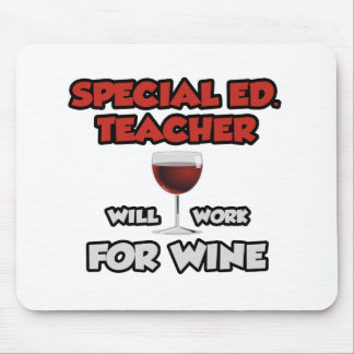 Special Ed. Teacher ... Will Work For Wine Mouse Pad