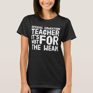 Special education teacher it's not for the weak T-Shirt