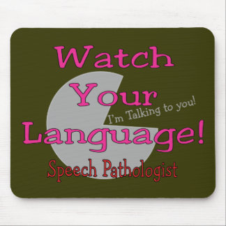 "Speech Pathologist ""Watch Your Language"" Mouse Pad"