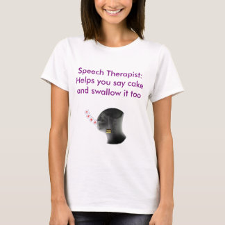 Speech Therapist help you say and swallow cake T-Shirt