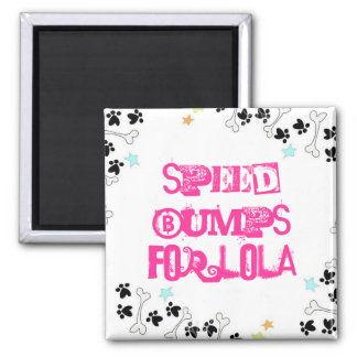 Speed Bumps For Lola Magnet