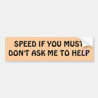 SPEED IF YOU MUST Don't Ask Me To Help Bumper Sticker
