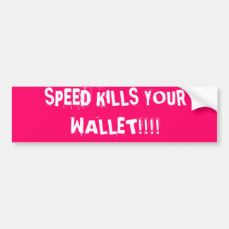 SPEED KILLS YOUR WALLET!!!! BUMPER STICKER