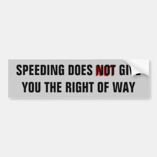 Speeding Does Not Give You the Right Of Way Bumper Sticker