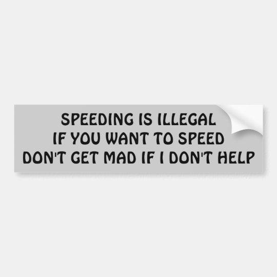 Speeding is Illegal I Won't Help You Mad? Bumper Sticker