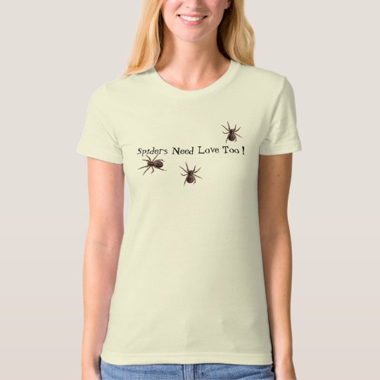 Spiders Need Love Too ! T-Shirt
