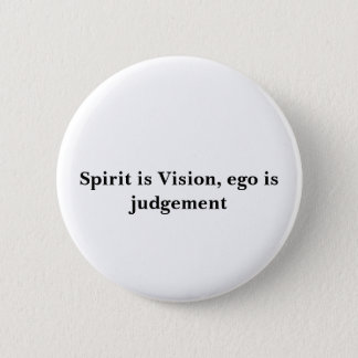 Spirit is Vision, ego is judgement 2 Inch Round Button