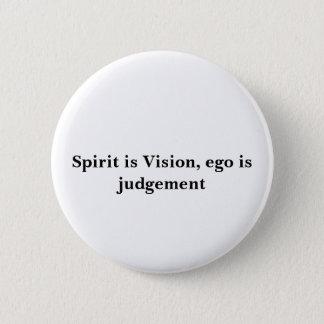 Spirit is Vision, ego is judgement 2 Inch Round Button