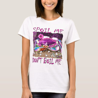 Spoil Me Don't Boil funny pink crabby t-shirt