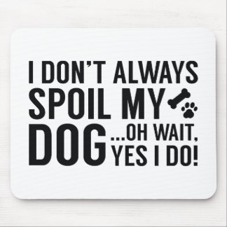 Spoil My Dog Mouse Pad