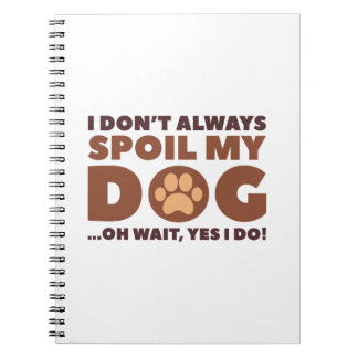 Spoil My Dog Notebook