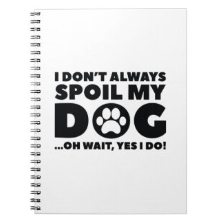 Spoil My Dog Notebooks