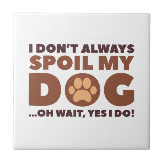 Spoil My Dog Tile