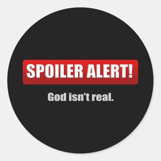 Spoiler Alert - God Isn't Real Classic Round Sticker
