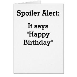 Spoiler Happy Birthday Card