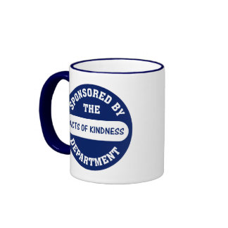 Sponsored by the Acts of Kindness Department Coffee Mug