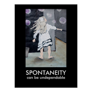 Spontaneity Can Be Undependable Poster