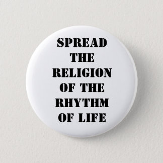 Spread the religion of the rhythm of life 2 inch round button