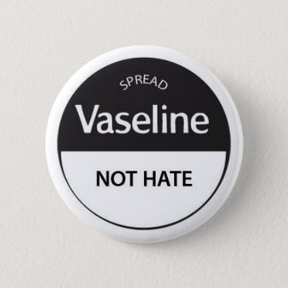 Spread Vaseline Not Hate 2 Inch Round Button