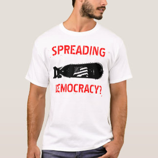 SPREADING, DEMOCRACY? T-Shirt