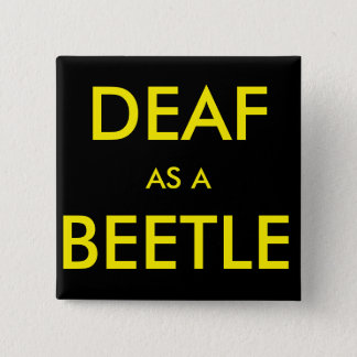 "Square black button/pin, ""Deaf as a Beetle"" 2 Inch Square Button"