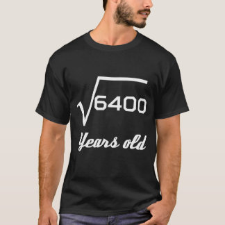 Square Root Of 6400 80 Years Old T-Shirt