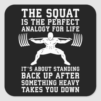 Squat Analogy For Life - Leg Day Inspirational Square Sticker
