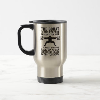 Squat Analogy For Life - Leg Day Inspirational Travel Mug