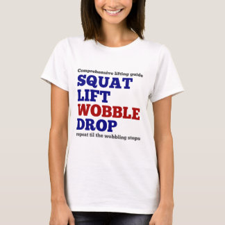 Squat lift wobble drop. Gym motivation T-Shirt