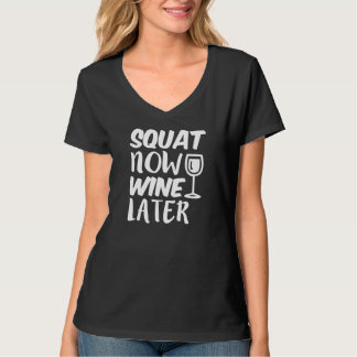 Squat Now Wine Later funny saying T-Shirt