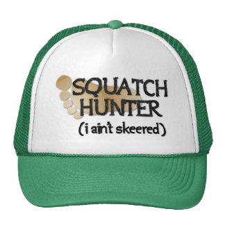 Squatch Hunter: I ain't skeered Trucker Hat