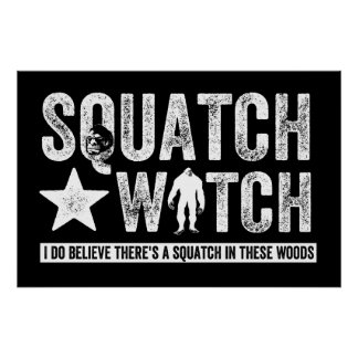 Squatch Watch (for dark) I do believe. Poster