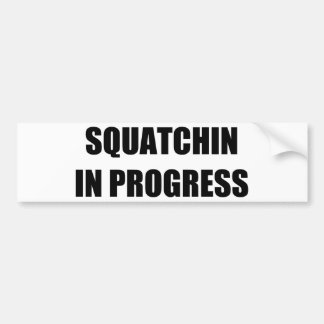 Squatchin in Progress Bumper Sticker