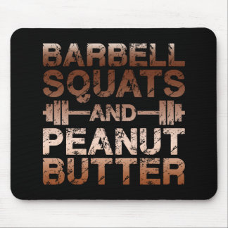 Squats and Peanut Butter - Bodybuliding Motivation Mouse Pad