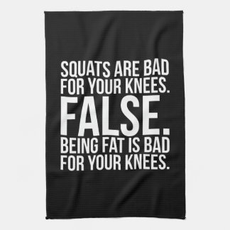 Squats Are Bad For Your Knees? FALSE. Being Fat Is Kitchen Towel