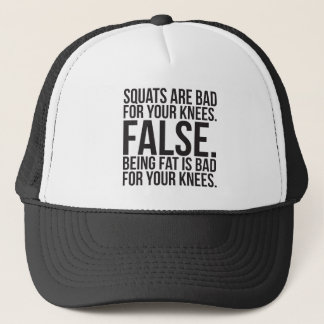 Squats Are Bad For Your Knees? FALSE. Being Fat Is Trucker Hat
