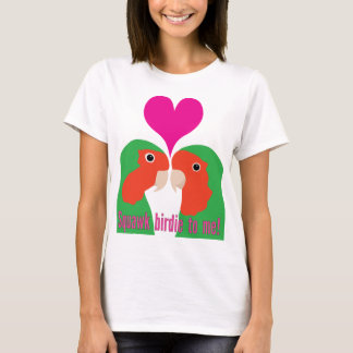 Squawk Birdie to Me! T-Shirt