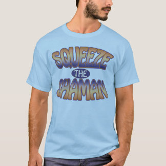 Squeeze the Shaman - Funky T-Shirt