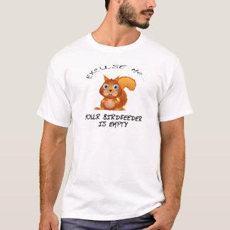 SQUIRREL:  YOUR BIRDFEEDER IS EMPTY T-Shirt