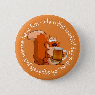 Squirrels Just Wanna Have Fun 2 Inch Round Button