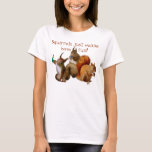 Squirrels Just Wanna Have Fun T-Shirt