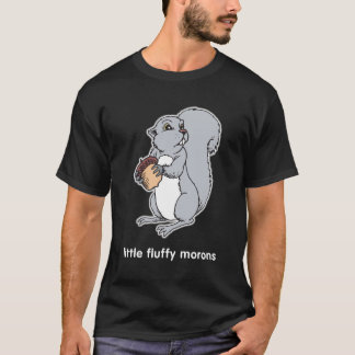Squirrels - little fluffy morons T-Shirt