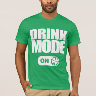 St. Patrick's Day - DRINK MODE ON T-Shirt