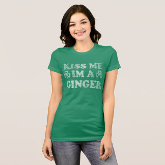 St Patricks Day Kiss Me Im A Ginger T-Shirt