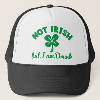 ST PATRICKS DAY NOT IRISH but I am drunk design Trucker Hat