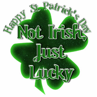 St Patrick's Day  - Not Irish, Just Lucky Cut Out
