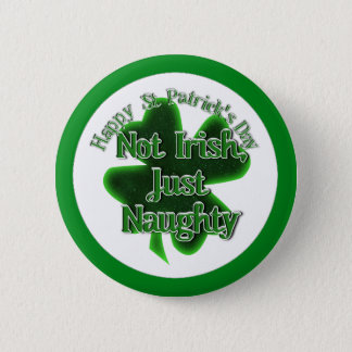 St. Patrick's Day - Not Irish, Just Naughty 2 Inch Round Button