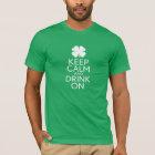 St Patricks Day shamrock - Keep Calm Drink On T-Shirt