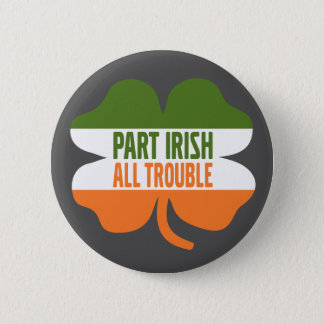 St Patricks Day shamrock - Part Irish All Trouble 2 Inch Round Button
